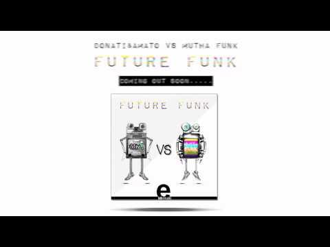Donati&Amato vs Mutha Funk - Future Funk // VIDEOSPOT