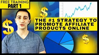 The #1 Strategy to Promote Affiliate Products Online (Free Training Part 1)