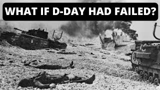 Invasion of Normandy - What if D-Day had failed?