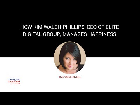 EP. 17: How Kim Walsh-Phillips, CEO of Elite Digital Group, is Managing Happiness