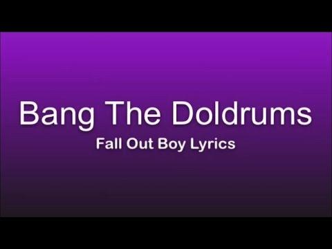 Bang The Doldrums Fall Out Boy- Lyrics