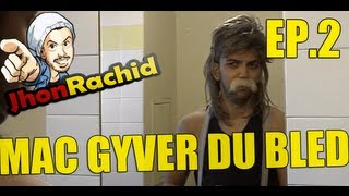 Mac Gyver du Bled Episode 2 - Jhon Rachid