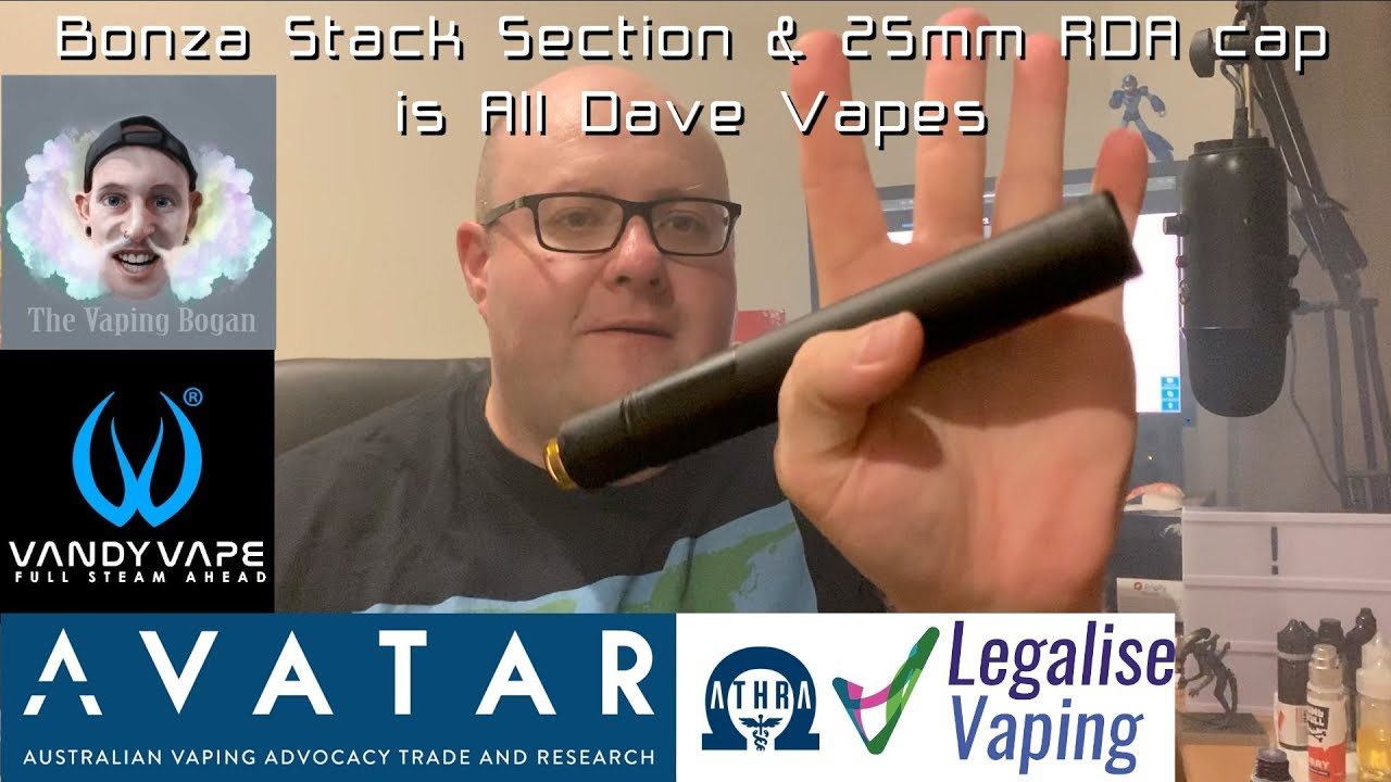 Bonza Stack Section & 25mm RDA cap is All Dave Vapes | I love me a good  stacked tube!