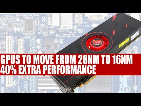 Graphics Processing Units To Move From 28nm to 16nm | 40% Extra Performance & Same Power