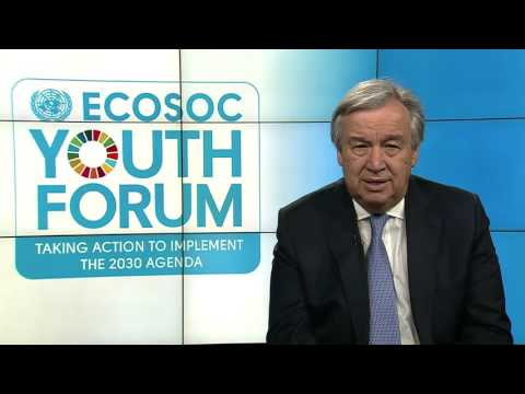 António Guterres (UN Secretary-General) - Video Message to ECOSOC Youth Forum 2017