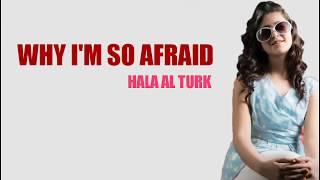Why I'm So Afraid - Hala Al Turk (Lyrics) (♪x♪)