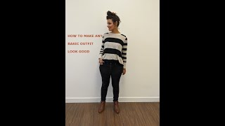 How to make any basic outfit look good!