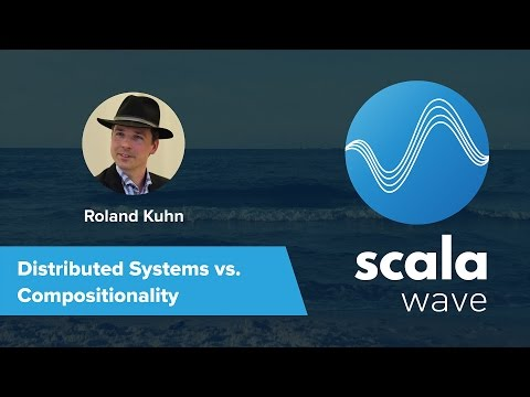 """Scalawave - Roland Kuhn """"DISTRIBUTED SYSTEMS AND COMPOSITIONALITY (AKKA TYPED)"""""""