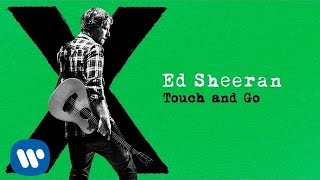 [3.65 MB] Ed Sheeran - Touch and Go [Audio]