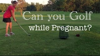Can you golf while pregnant?