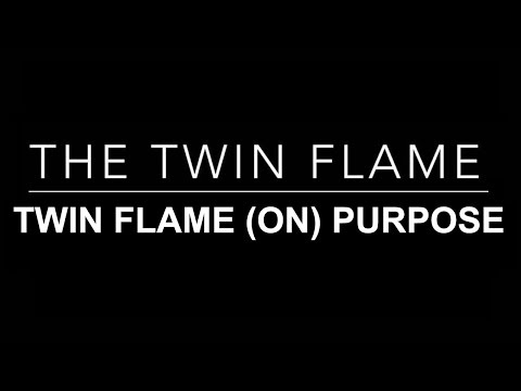 TWIN FLAME GUIDE: THE PURPOSE BEHIND THE TWIN UNION