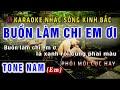 Buồn Làm Chi em Ơi Karaoke  I Bản Phối Mới Cực Hay I Karaoke Kinh Bắc