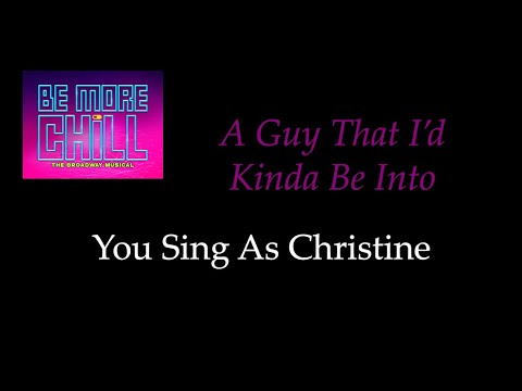 Be More Chill - A Guy That I'd Kinda Be Into - Karaoke/Sing With Me: You Sing Christine