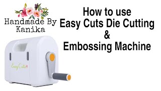 73. Detailed Review & Uses of EASY CUTS DIE CUTTING & EMBOSSING MACHINE by Dress My Craft