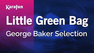 Karaoke Little Green Bag - George Baker Selection *