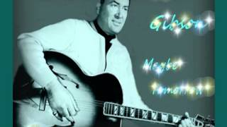 Don Gibson - Maybe Tomorrow YouTube Videos