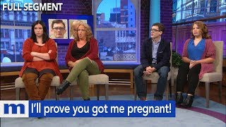 I'll prove you got me pregnant! | The Maury Show
