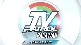 TV Patrol Palawan - April 29, 2019