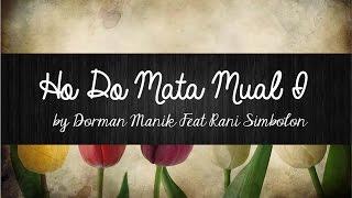 HO DO MATA MUAL I - DORMAN MANIK FEAT RANI SIMBOLON| LIRIK LAGU BATAK VIDEO