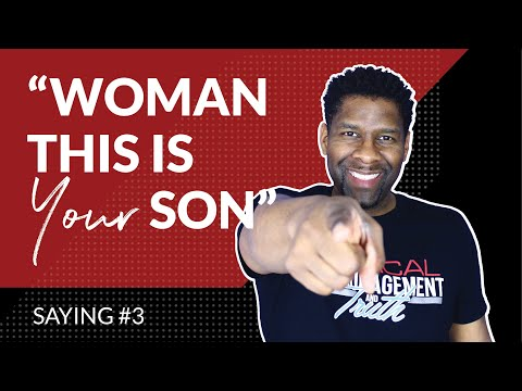 "Saying #3 - ""Woman This Is Your Son"" 