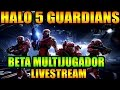 Halo 5 Guardians Beta Multijugador LIVESTREAM