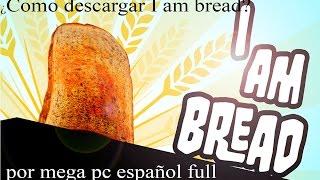 Como Descargar I Am Bread Full Pc Mega