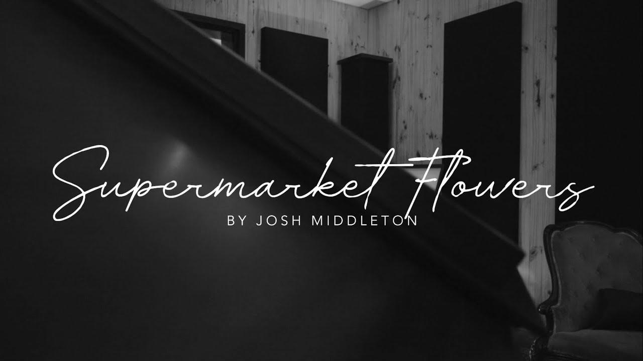 Josh Middleton - Supermarket Flowers by Ed Sheeran (Cover)