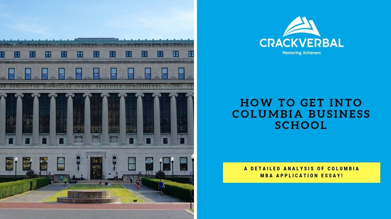 how to get into columbia a detailed analysis of the columbia  how to get into columbia a detailed analysis of the columbia business  school mba essay