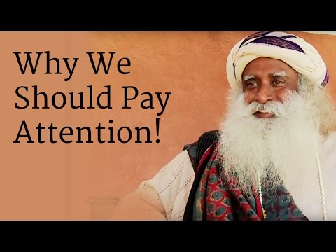 Why We Should Pay Attention! | Sadhguru