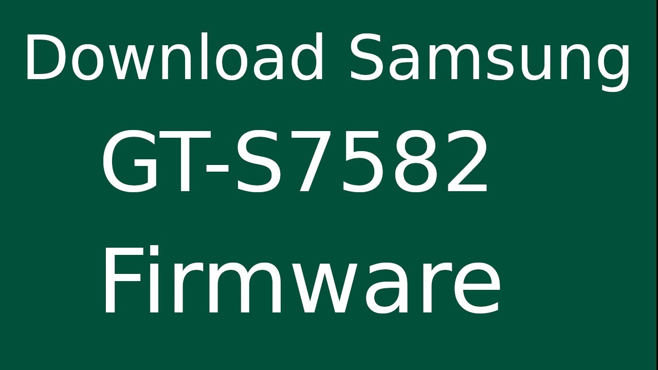 samsung s7582 official firmware download