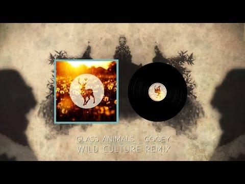 Glass Animals - Gooey - Wild Culture Remix