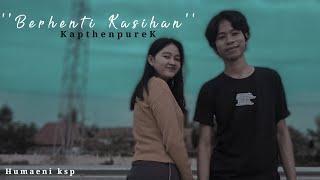 'Berhenti Kasihan' - KapthenpureK,Cover haelani official vidio