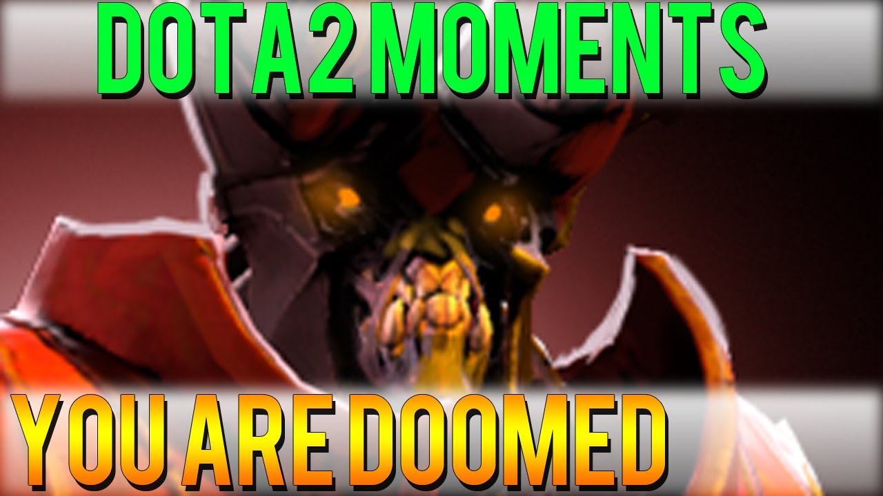 dota 2 moments you are doomed youtube