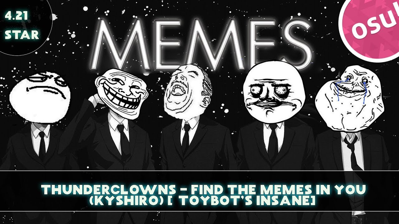 「OSU! Replay 」Thunderclowns - Find The Memes In You (Kyshiro) [toybot's  Insane]
