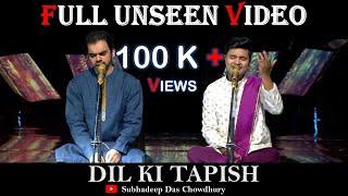 ||Dil ki Tapish||Unseen Video पूरा विडीओ देखिए😍😍||Rahul Deshpande & Subhadeep Das||Popular Demand