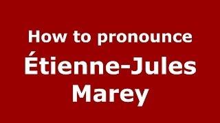 How to pronounce Étienne-Jules Marey (French/France) - PronounceNames.com