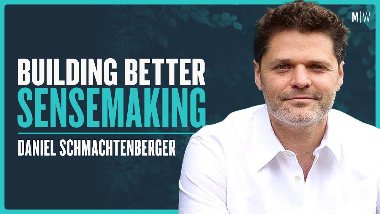 Daniel Schmachtenberger - Building Better Sensemaking | Modern Wisdom Podcast 348