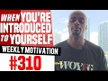 Weekly Motivation #310: When You're Introduced To Yourself | Dre Baldwin