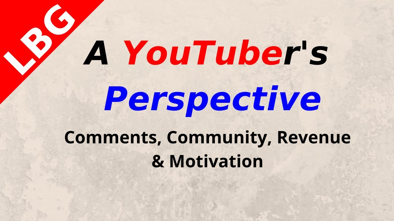 A YouTuber's Perspective - Comments,Community,Revenue & Motivation