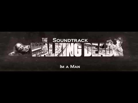 The Walking Dead Soundtrack ( Im a Man )