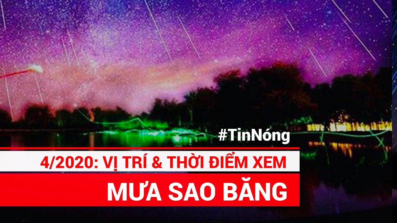 Mưa sao băng tháng 4/2020: Xem mưa sao băng kỳ thú ở đâu và lúc nào rõ nhất ở Việt Nam?