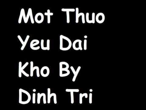 Mot Thuo Yeu Dai Kho by Dinh Tri