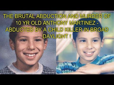 THE BRUTAL ABDUCTION AND MURDER OF 10 YR OLD ANTHONY MARTINEZ  ABDUCTED  A CHILD KILLER !