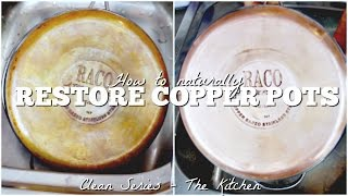 HOW TO RESTORE & CLEAN COPPER POTS | Clean Series - The Kitchen