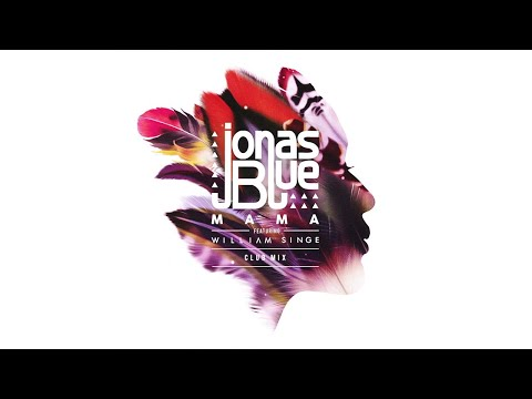 Jonas Blue  Mama Club Mix ft William Singe