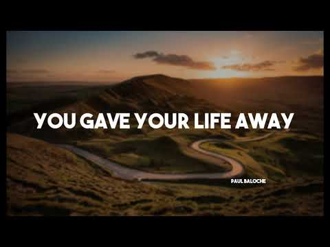 You Gave Your Life Away - Paul Baloche