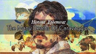 The Many Deaths of Caravaggio | Historia Ephemera