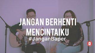 Download #JanganBaper Titi DJ - Jangan Berhenti Mencintaiku (Cover)