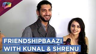 Kunal Jaisingh And Shrenu Parikh Take Up The Friendshipbaazi Segment   Exclusive