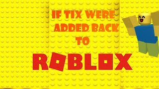 If Tix were ADDED Back to ROBLOX ( Roblox Machinima )